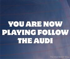 YOU ARE NOW PLAYING FOLLOW THE AUDI Funny/Novelty Car/Window/Bumper Sticker
