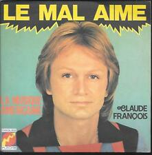 """45 TOURS / 7"""" SINGLE--CLAUDE FRANCOIS--LE MAL AIME / LA MUSIQUE AMERICAINE"""