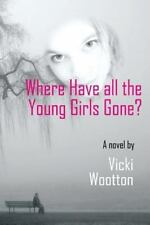 Where Have All the Young Girls Gone? by Vicki Wootton (2013, Paperback)