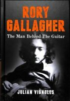 Rory Gallagher : The Man Behind the Guitar, Hardcover by Vignoles, Julian, Li...
