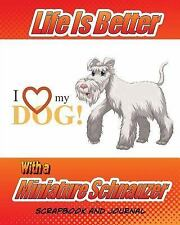 Dog Scrapbook: Life Is Better with a Miniature Schnauzer Scrapbook and.