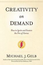 Creativity on Demand : How to Ignite and Sustain the Fire of Genius by Michael