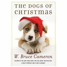 The Dogs of Christmas by W. Bruce Cameron (2013, First Edition, Hardcover)