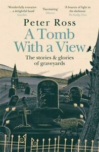 Tomb With a View - The Stories & Glories of Graveyards by Peter Ross