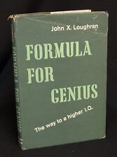 Formula for Genius The Way to a Higher I.Q. by John X. Loughran