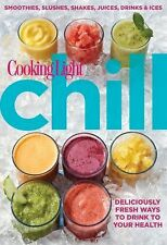Cooking Light Chill : Deliciously Fresh Ways to Drink to Your Health 125 recipes
