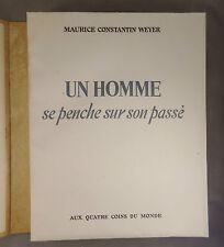 MAURICE CONSTANTIN WEYER / UN HOMME SE PENCHE SUR SON PASSE ill JACQUES BETOURNE
