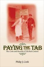 Paying the Tab : The Costs and Benefits of Alcohol Control by Philip J. Cook...