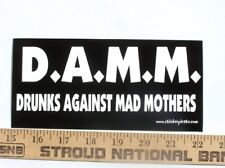 DAMM Drunks against Mad Mothers Funny Bumper Sticker