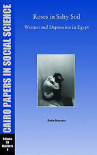 ROSES IN SALTY SOIL: WOMEN AND DEPRESSION IN EGYPT TODAY: CAIRO PAPERS; VOL. 28,
