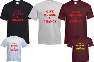 GIVE QUICHE A CHANCE T- SHIRT FITNESS FASHION BLOGGER HIPSTER CHRISTMAS TOP GIFT