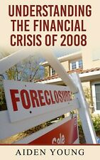 Understanding the Financial Crisis Of 2008 by Aiden Young (2016, Paperback)