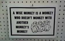"""8.5"""" X 12"""" A WISE MONKEY DOESN'T MONKEY WITH ANOTHER MONKEY'S MONKEY  SIGN"""