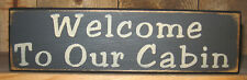 PRIMITIVE  COUNTRY  WELCOME TO OUR CABIN SHELF SIGN
