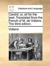 Candid: Or, All for the Best. Translated from the French of M. de Voltaire. the