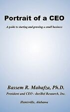 Portrait of a CEO : A Guide to Starting and Growing a Small Business by...
