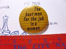 Button Pinback Best Man For the Job Is a Woman Support rights women comic funny