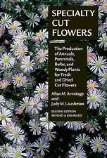 Specialty Cut Flowers: The Production of Annuals, Perennials, Bulbs, and...