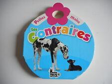 LES CONTRAIRES - PETITES MAINS - PAGES CARTONNEES DES 6 MOIS +