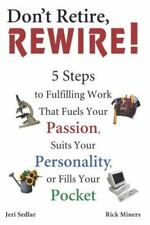 Don't Retire, Rewire! by Jeri Sedlar and Rick Miners (2002, Paperback)   NEW