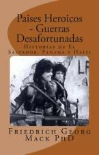 Paises Heroicos - Guerras Desafortunadas : Historias de el Salvador, Panama y...