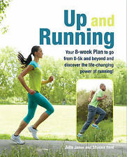 Up and Running: Your 8-week Plan to go from 0-5k and beyond and discover the lif
