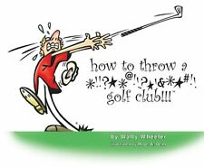 how to throw a *!!?**@!!?*!&**#!! golf club!!!