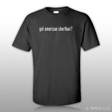 Got American Shorthair ? T-Shirt Tee Shirt Gildan Free Sticker S M L Xl 2Xl 3Xl