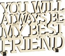 "NEW!~Cream Wood Word Art Sign~""YOU WILL ALWAYS BE MY BEST FRIEND""~Plaque/Stand"
