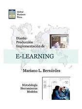 Diseo, Produccion E Implementacion de E-Learning: Metodologia, Herramientas y Mo