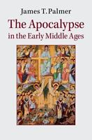 The Apocalypse In The Early Middle Ages: By James Palmer