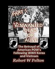 Unwanted Dead or Alive -- Part 1 : The Betrayal of American POWs Following...