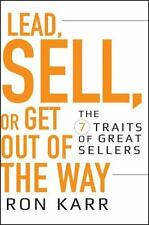 Lead, Sell, or Get Out of the Way: The 7 Traits of Great Sellers Karr, Ron Hard