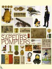 Des Garde-Pompes aux Sapeurs-Pompiers (1490 - 1900) French book