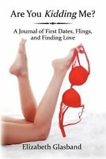 Are You Kidding Me? A Journal of First Dates, Flings, and Finding Love