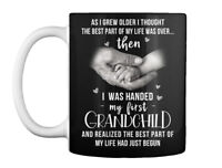 I Was Handed My Fist Grandchild - As Grew Older Thought The Best Gift Coffee Mug