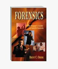 Forensics: The Winner's Guide to Speech Contests: By Brent C Oberg