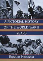 A Pictorial History of the World War II Years by Edward Jablonski (1995,...