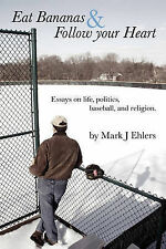 USED (VG) Eat Bananas and Follow Your Heart: Essays on Life, Politics, Baseball