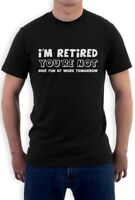 I'm Retired You're Not - Funny Retirement Gift Idea T-Shirt Sarcastic