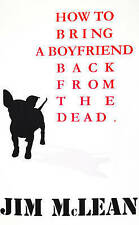How to Bring a Boyfriend Back from the Dead by Jim McLean (Paperback, 2012)