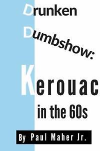 DRUNKEN DUMBSHOW: KEROUAC IN THE 60s - JACK KEROUAC - SOFTCOVER (2019)