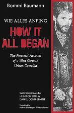 How It All Began Personal Account of West German Urban Guerrilla Bommi Baumann