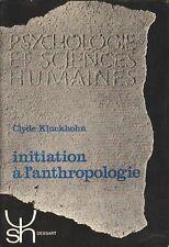 INITIATION À L'ANTHROPOLOGIE PAR CLYDE KLUCKHOHN AUX ÉDITIONS DESSART 1966