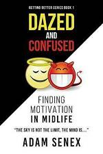 Dazed and Confused: Finding Motivation in Midlife by Senex, Adam -Paperback