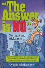 The Answer Is NO: Saying It and Sticking to It by Whitham MSW, Cynthia