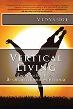 Vertical Living: Find Your Inner Guru Be a High, Vidyangi,,,