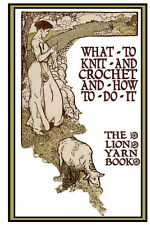 Lion Brand c.1910 What to Knit & Crochet & How to Do It Vintage Patterns to Make