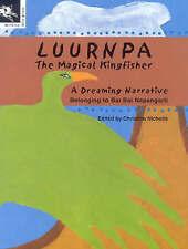 Luurnpa, the Magical Kingfisher: A Dreaming Narrative Belonging to Bai Bai Napangarti by Working Title Press (Paperback, 2007)