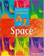 The Oxford Children's A-Z of Spaceby Robin Kerrod (Paperback) New Book